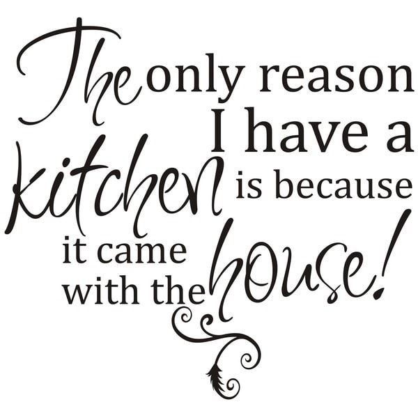 Design on Style 'The Only Reason I Have A Kitchen' Vinyl Art Quote