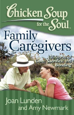 Chicken Soup for the Soul Family Caregivers: 101 Stories of Love, Sacrifice, and Bonding (Paperback)