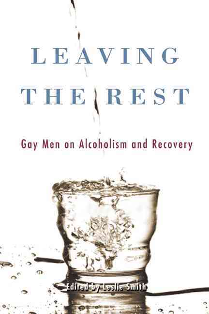 Leaving the Rest: Gay Men on Alcoholism and Sobriety (Paperback)