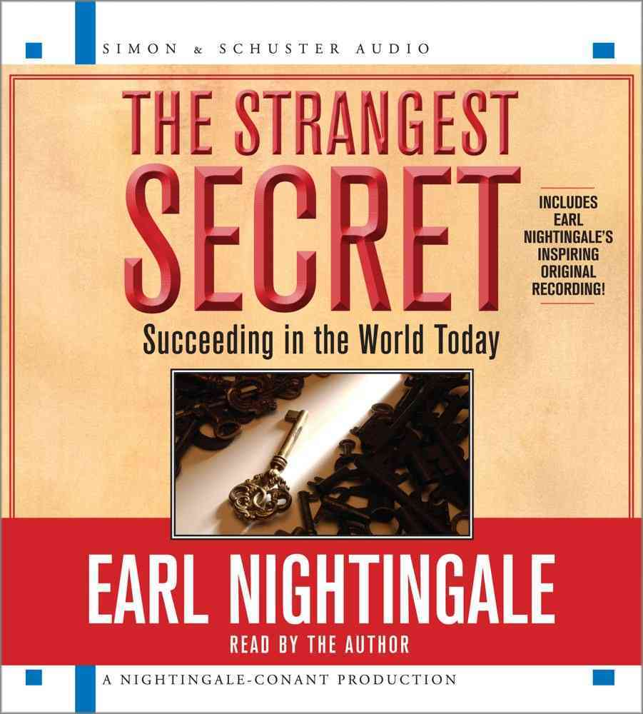 The Strangest Secret: Succeeding in the World Today, Includes Earl Nightingale's Inspiring Original Recording! (CD-Audio)