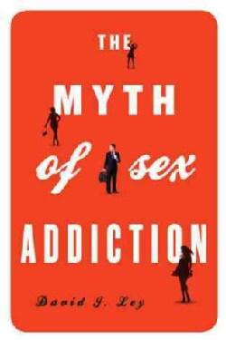 The Myth of Sex Addiction (Hardcover)