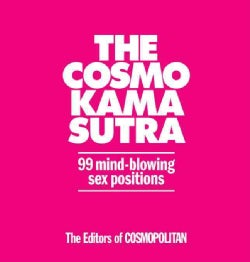 The Cosmo Kama Sutra: 99 Mind-Blowing Sex Positions (Hardcover)