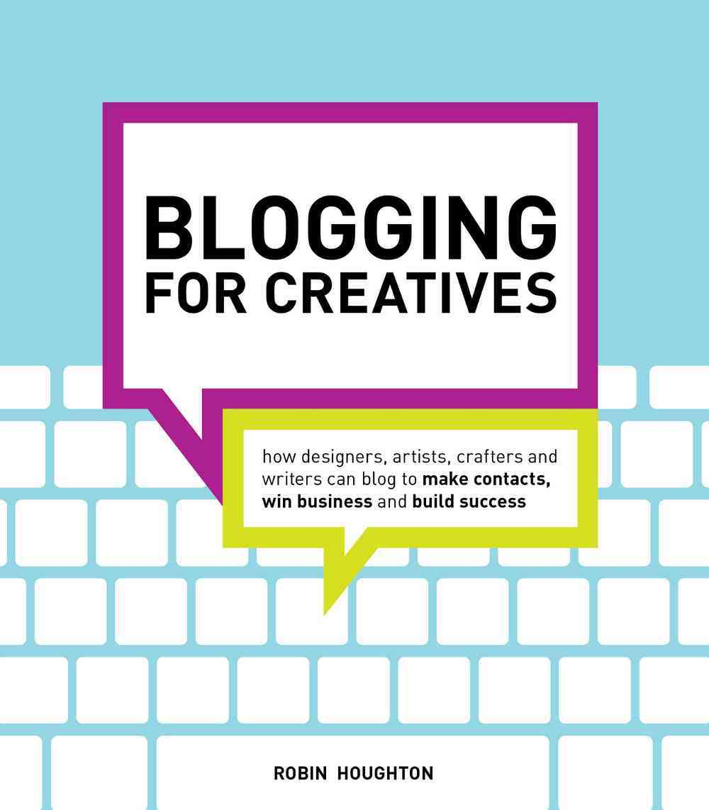 Blogging for Creatives: How Designers, Artists, Crafters, and Writers Can Blog to Make Contacts, Win Business, an... (Paperback)