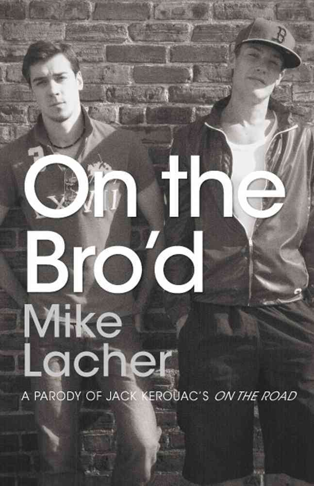 On the Bro'd: A Parody of Jack Kerouac's on the Road (Paperback)