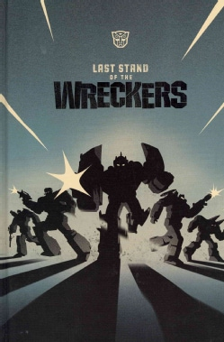 Transformers: Last Stand of the Wreckers (Hardcover)