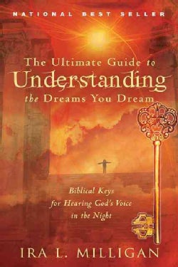The Ultimate Guide to Understanding the Dreams You Dream: Biblical Keys for Hearing God's Voice in the Night (Paperback)