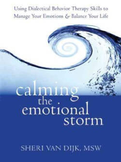 Calming the Emotional Storm: Using Dialectical Behavior Therapy Skills to Manage Your Emotions & Balance Your Life (Paperback)