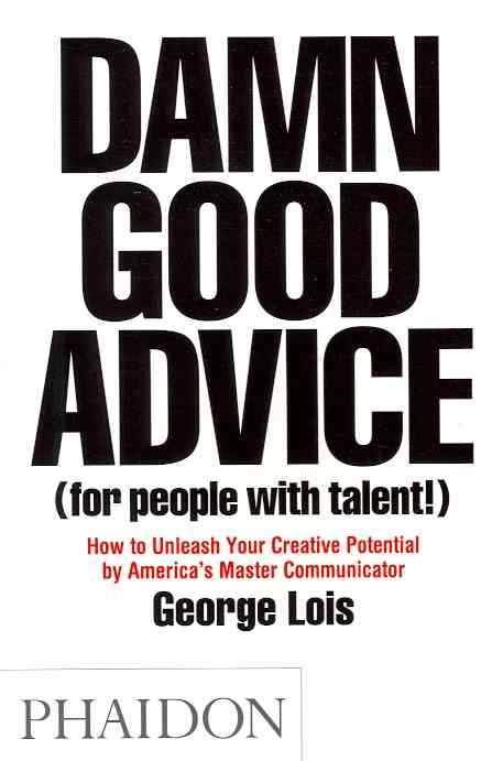 Damn Good Advice (for People With Talent!): How to Unleash Your Creative Potential by America's Master Communicator (Paperback)
