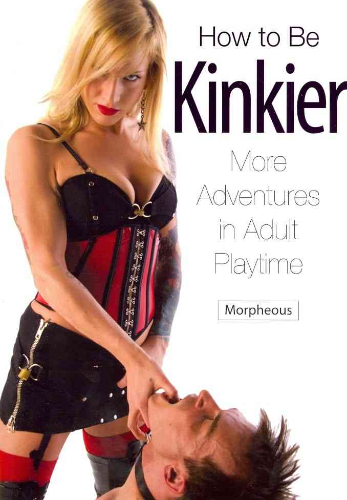 How to Be Kinkier: More Adventures in Adult Playtime (Paperback)