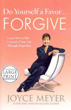Do Yourself a Favor ...Forgive: Learn How to Take Control of Your Life Through Forgiveness (Hardcover)