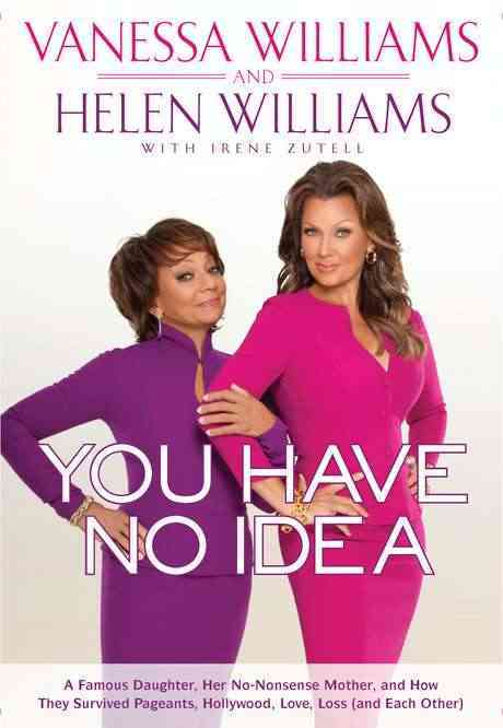 You Have No Idea: A Famous Daughter, Her No-Nonsense Mother, and How They Survived Pageants, Hollywood, Love, Los... (Hardcover)