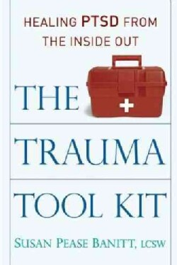 The Trauma Tool Kit: Healing PTSD from the Inside Out (Paperback)