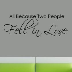 Vinyl 'All Because Two People Fell in Love' Wall Decal