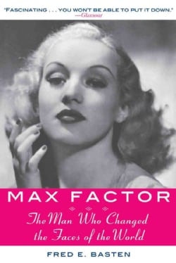 Max Factor: The Man Who Changed the Faces of the World (Paperback)