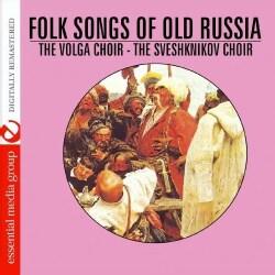 VOLGA CHOIR-THE SVESHKNIKOV CHOIR - FOLK SONGS OF OLD RUSSIA