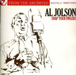 AL JOLSON - SNAP YOUR FINGERS-FROM THE ARCHIVES