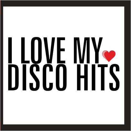 I LOVE MY DISCO HITS - I LOVE MY DISCO HITS