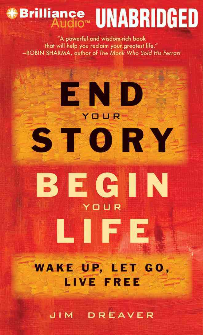 End Your Story, Begin Your Life: Wake Up, Let Go, Live Free (CD-Audio)