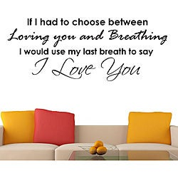 Vinyl 'If I Had to Choose Between Loving You and Breating...' Wall Decal