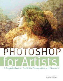 Photoshop for Artists: A Complete Guide for Fine Artists, Photographers, and Printmakers (Paperback)