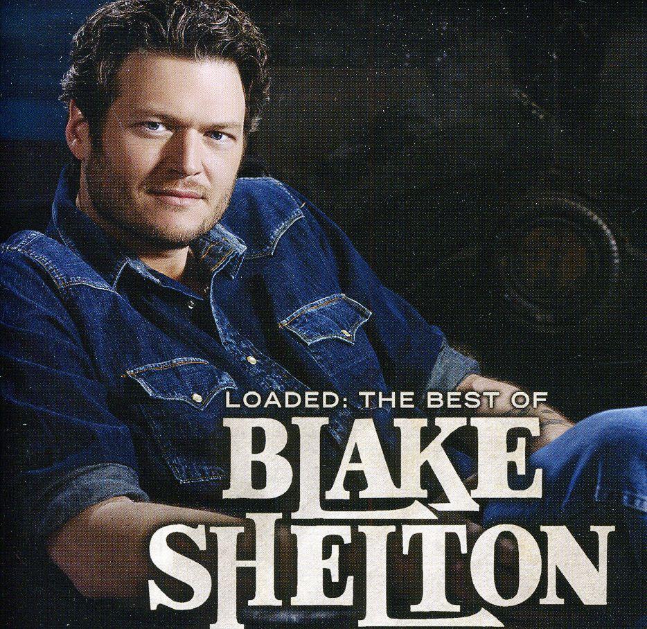 BLAKE SHELTON - LOADED: THE BEST OF BLAKE SHELTON