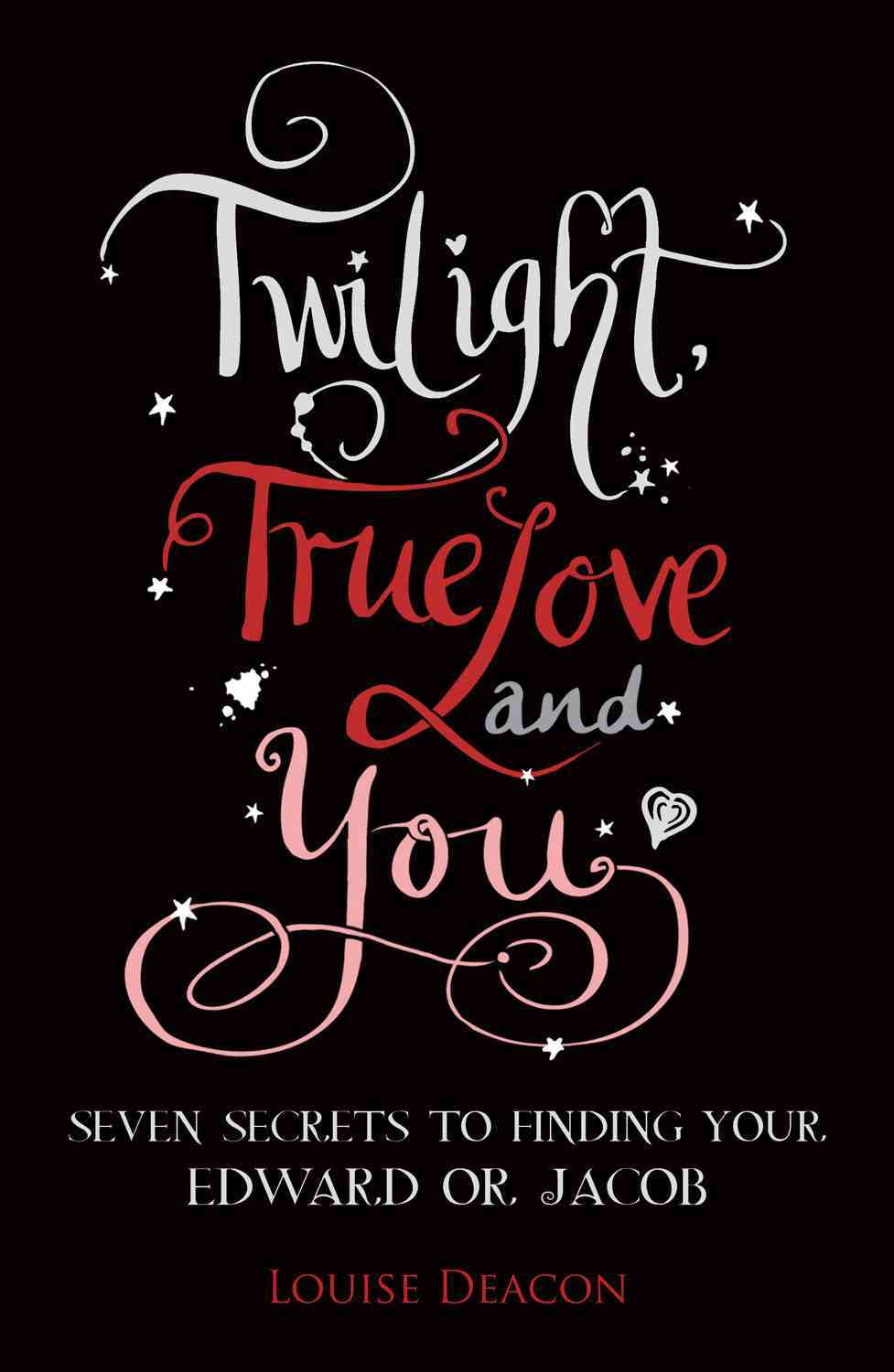 Twilight, True Love and You: Seven Secret Steps to Finding Your Edward or Jacob (Paperback)