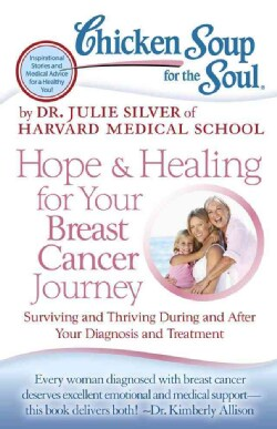 Chicken Soup for the Soul Hope & Healing for Your Breast Cancer Journey: Surviving and Thriving During and After ... (Paperback)