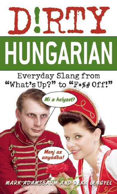 "Dirty Hungarian: Everyday Slang from ""What's Up?"" to ""F*# Off!"" (Paperback)"