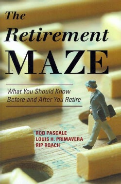 The Retirement Maze: What You Should Know Before and After You Retire (Hardcover)