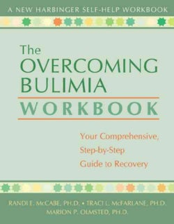 Overcoming Bulimia: Your Comprehensive, Step-By-Step Guide to Recovery (Paperback)