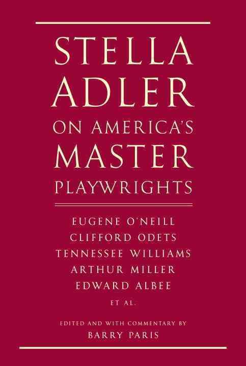 Stella Adler on America's Master Playwrights: Eugene O'Neill, Thornton Wilder, Clifford Odets, William Saroyan, T... (Hardcover)