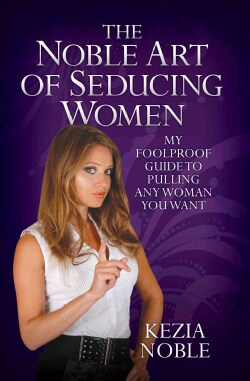 The Noble Art of Seducing Women: My Foolproof Guide to Pulling Any Woman You Want (Paperback)