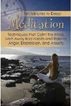 Ten Minutes to Deep Meditation: Techniques That Reduce Stress and Relieve Anger, Anxiety & Depression (Paperback)