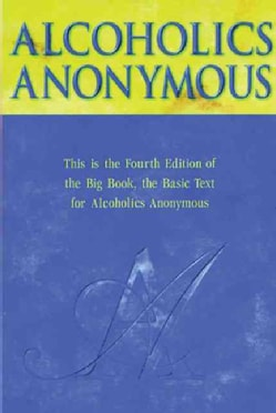Alcoholics Anonymous: The Story of How Many Thousands of Men and Women Have Recovered from Alcoholism (Hardcover)