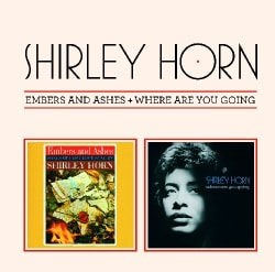 SHIRLEY HORN - EMBERS & ASHES/WHERE ARE YOU GOING