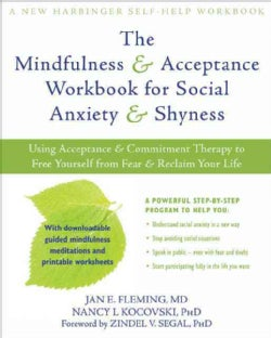 The Mindfulness & Acceptance Workbook for Social Anxiety & Shyness: Using Acceptance & Commitment Therapy to Free... (Paperback)