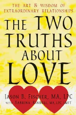 The Two Truths About Love: The Art and Wisdom of Extraordinary Relationships (Paperback)
