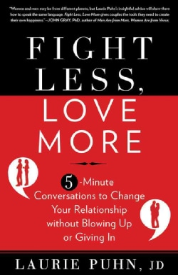Fight Less, Love More: 5-Minute Conversations to Change Your Relationship Without Blowing Up or Giving in (Paperback)