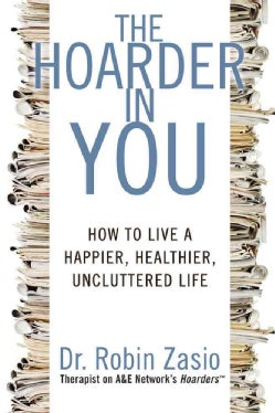 The Hoarder in You: How to Live a Happier, Healthier, Uncluttered Life (Paperback)