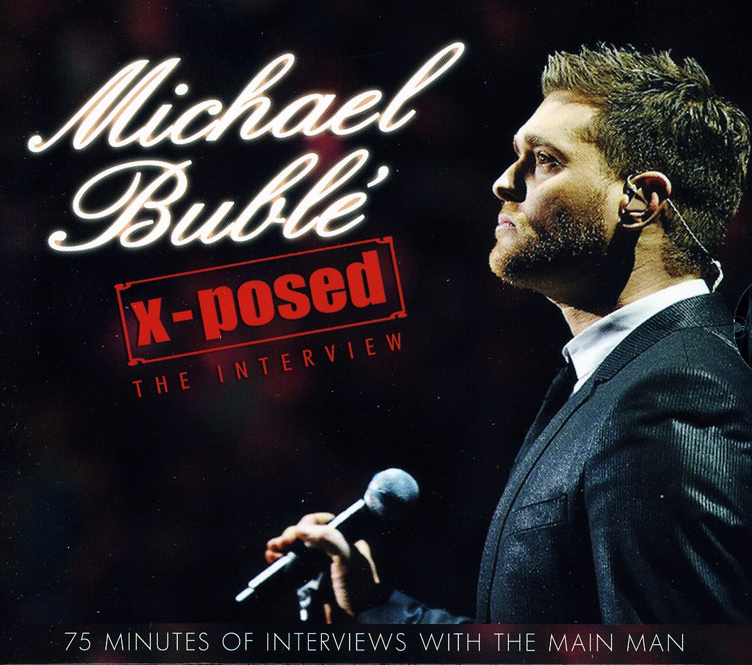 Michael Buble - X-Posed: The Interview: Michael Buble
