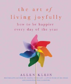 The Art of Living Joyfully: How to Be Happier Every Day of the Year (Paperback)