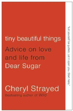 Tiny Beautiful Things: Advice on Love and Life from Dear Sugar (Paperback)