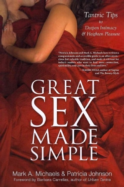 Great Sex Made Simple: Tantric Tips to Deepen Intimacy & Heighten Pleasure (Paperback)