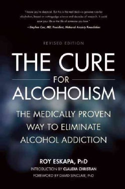 The Cure for Alcoholism: The Medically Proven Way to Eliminate Alcohol Addiction (Paperback)