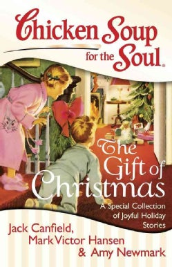 Chicken Soup for the Soul The Gift of Christmas: A Special Collection of Joyful Holiday Stories (Paperback)