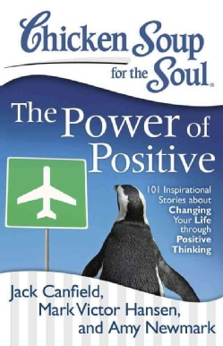 Chicken Soup for the Soul The Power of Positive: 101 Inspirational Stories About Changing Your Life Through Posit... (Paperback)