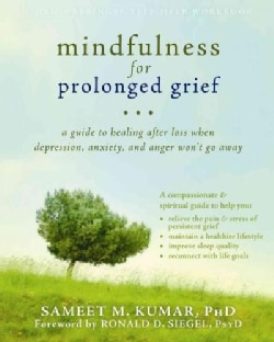 Mindfulness for Prolonged Grief: A Guide to Healing After Loss When Depression, Anxiety, and Anger Won't Go Away (Paperback)