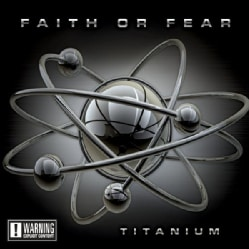 FAITH OR FEAR - TITANIUM