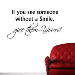 If you see someone without a smile, give them yours' Vinyl Wall Decal