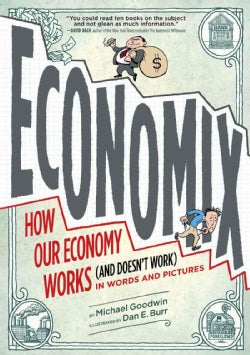 Economix: How and Why Our Economy Works and Doesn't Work, in Words and Pictures (Paperback)